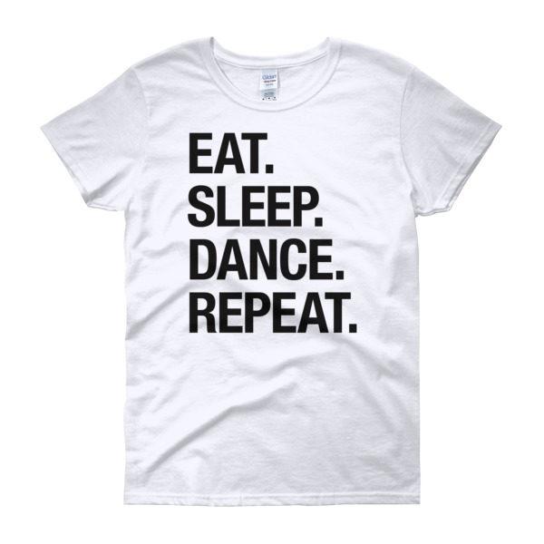 "1035ebeb6da Women s ""Eat. Sleep. Dance. Repeat."" short sleeve t-shirt – Teresa ..."